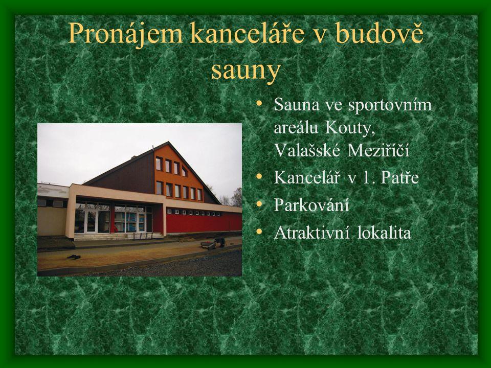 Pronájem kanceláře v budově sauny Sauna ve sportovním areálu Kouty, Valašské Meziříčí Kancelář v 1. Patře Parkování Atraktivní lokalita