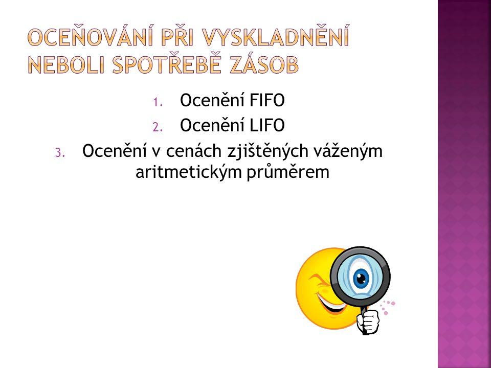 1. Ocenění FIFO 2. Ocenění LIFO 3. Ocenění v cenách zjištěných váženým aritmetickým průměrem