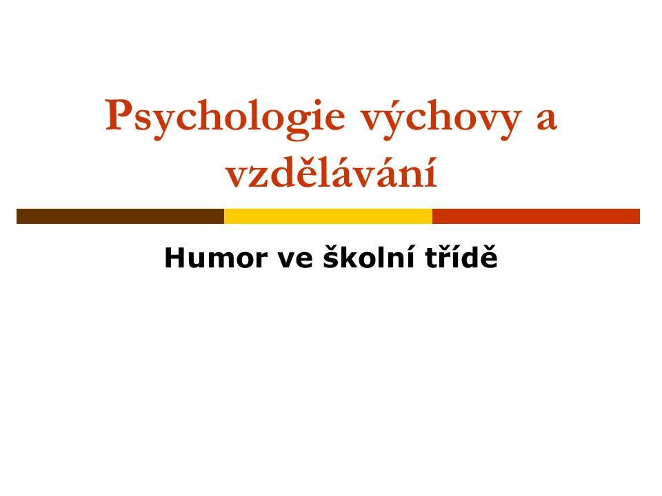 Psychologie výchovy a vzdělávání Humor ve školní třídě