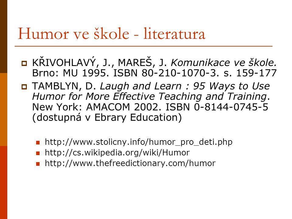 Humor ve škole - literatura  KŘIVOHLAVÝ, J., MAREŠ, J. Komunikace ve škole. Brno: MU 1995. ISBN 80-210-1070-3. s. 159-177  TAMBLYN, D. Laugh and Lea