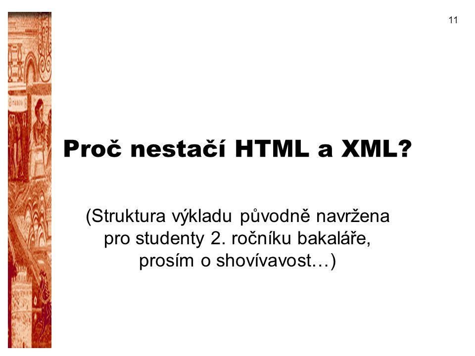 11 Proč nestačí HTML a XML? (Struktura výkladu původně navržena pro studenty 2. ročníku bakaláře, prosím o shovívavost…)