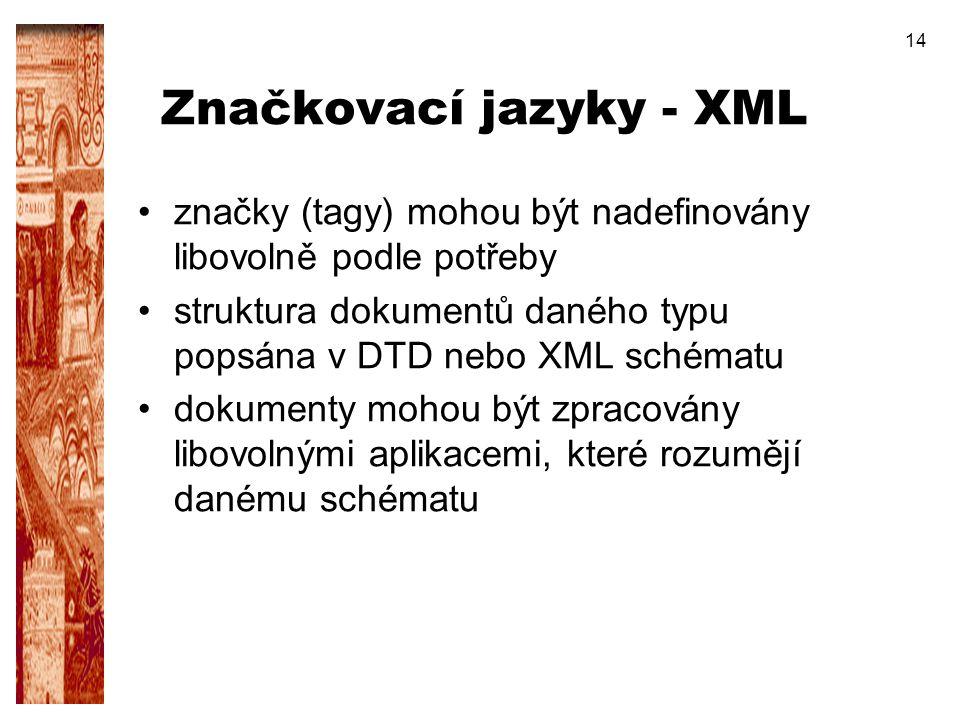 14 Značkovací jazyky - XML značky (tagy) mohou být nadefinovány libovolně podle potřeby struktura dokumentů daného typu popsána v DTD nebo XML schémat