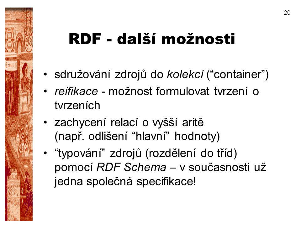 """20 RDF - další možnosti sdružování zdrojů do kolekcí (""""container"""") reifikace - možnost formulovat tvrzení o tvrzeních zachycení relací o vyšší aritě ("""
