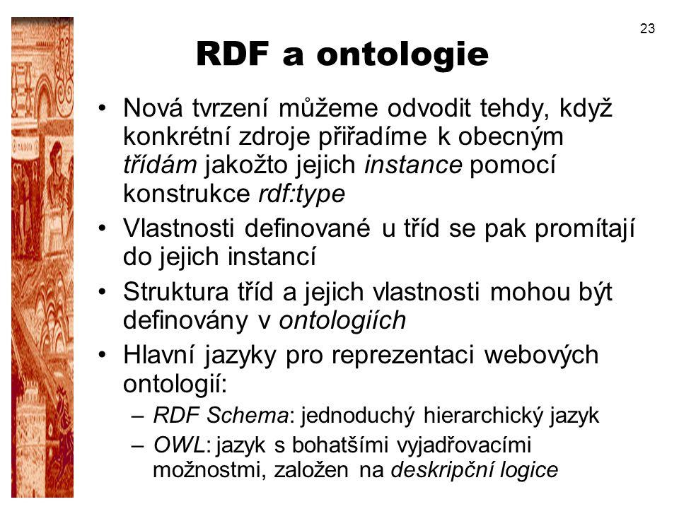 23 RDF a ontologie Nová tvrzení můžeme odvodit tehdy, když konkrétní zdroje přiřadíme k obecným třídám jakožto jejich instance pomocí konstrukce rdf:t
