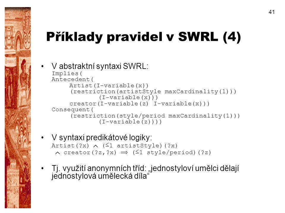 41 Příklady pravidel v SWRL (4) V abstraktní syntaxi SWRL: Implies( Antecedent( Artist(I-variable(x)) (restriction(artistStyle maxCardinality(1))) (I-