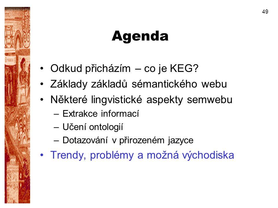 49 Agenda Odkud přicházím – co je KEG? Základy základů sémantického webu Některé lingvistické aspekty semwebu –Extrakce informací –Učení ontologií –Do