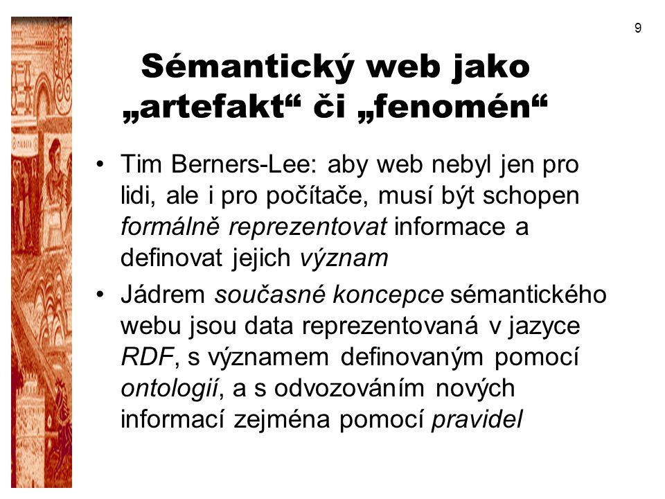 """9 Sémantický web jako """"artefakt"""" či """"fenomén"""" Tim Berners-Lee: aby web nebyl jen pro lidi, ale i pro počítače, musí být schopen formálně reprezentovat"""