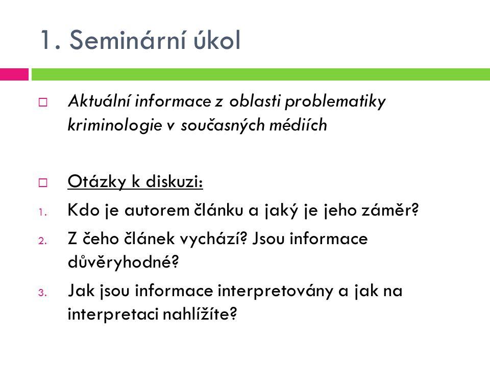 1. Seminární úkol  Aktuální informace z oblasti problematiky kriminologie v současných médiích  Otázky k diskuzi: 1. Kdo je autorem článku a jaký je