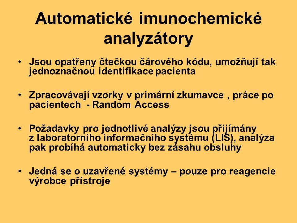 Automatické imunochemické analyzátory Jsou opatřeny čtečkou čárového kódu, umožňují tak jednoznačnou identifikace pacienta Zpracovávají vzorky v primární zkumavce, práce po pacientech - Random Access Požadavky pro jednotlivé analýzy jsou přijímány z laboratorního informačního systému (LIS), analýza pak probíhá automaticky bez zásahu obsluhy Jedná se o uzavřené systémy – pouze pro reagencie výrobce přístroje