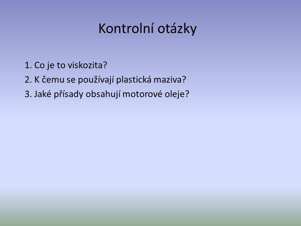 Kontrolní otázky 1.Co je to viskozita. 2. K čemu se používají plastická maziva.