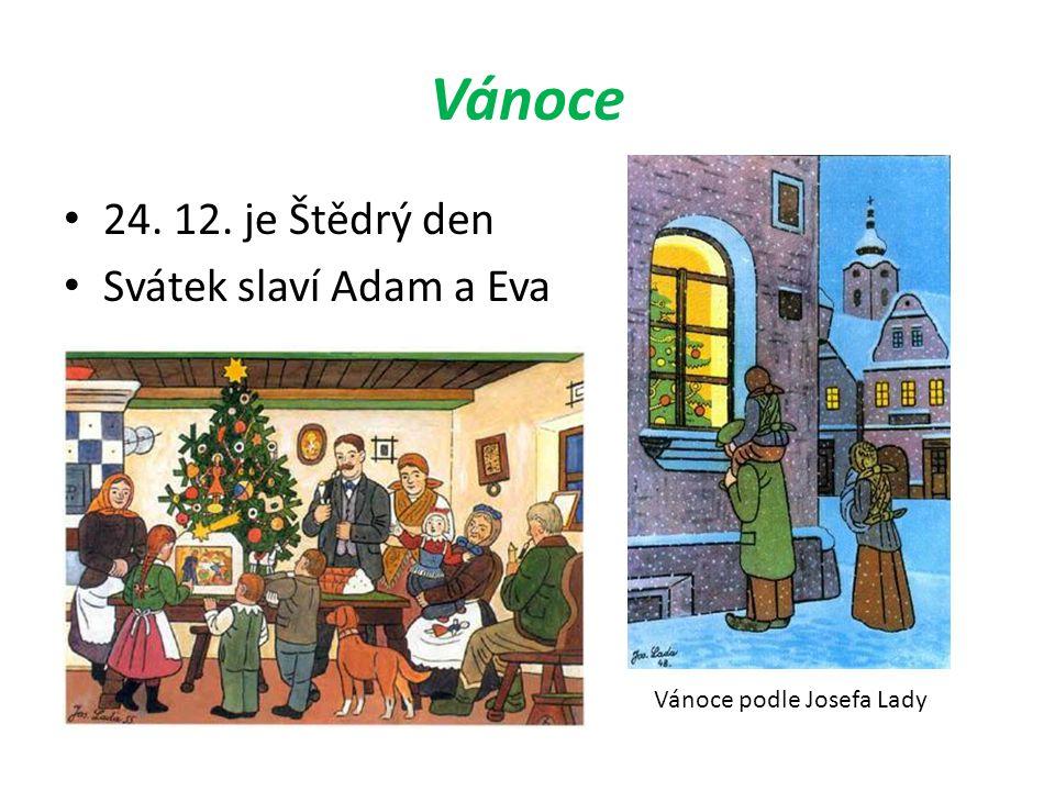 Vánoce 24. 12. je Štědrý den Svátek slaví Adam a Eva Vánoce podle Josefa Lady