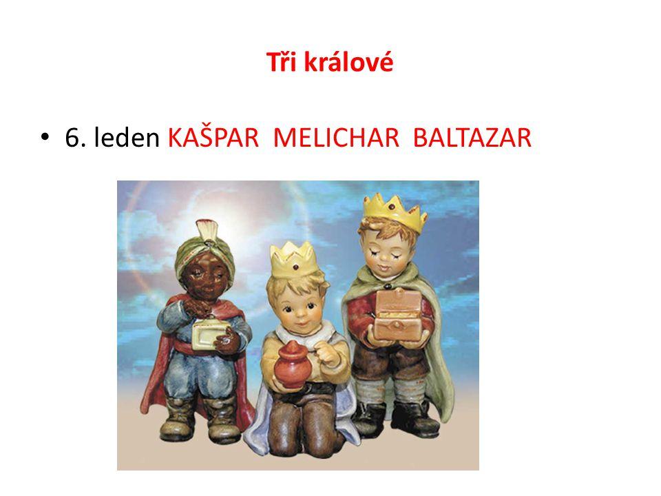 Tři králové 6. leden KAŠPAR MELICHAR BALTAZAR