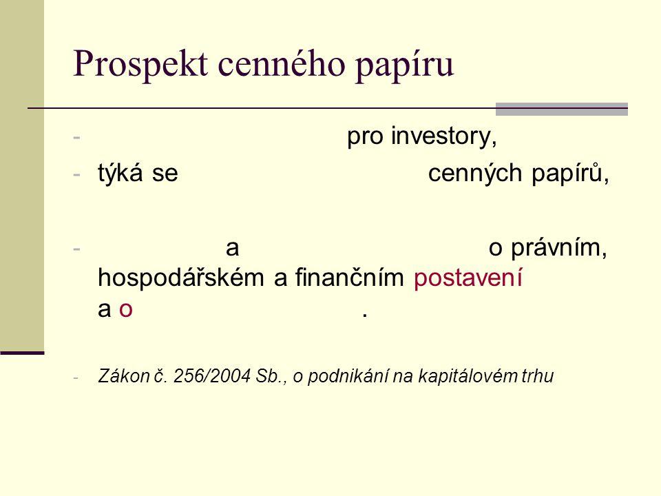 Prospekt cenného papíru - pro investory, - týká se cenných papírů, - a o právním, hospodářském a finančním postavení a o. - Zákon č. 256/2004 Sb., o p