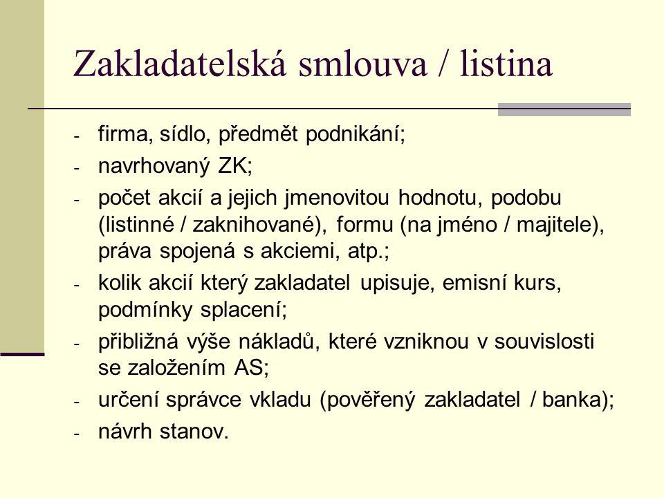 Zakladatelská smlouva / listina - firma, sídlo, předmět podnikání; - navrhovaný ZK; - počet akcií a jejich jmenovitou hodnotu, podobu (listinné / zakn