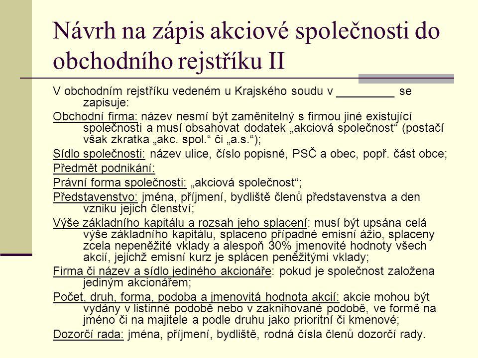 Návrh na zápis akciové společnosti do obchodního rejstříku II V obchodním rejstříku vedeném u Krajského soudu v _________ se zapisuje: Obchodní firma: