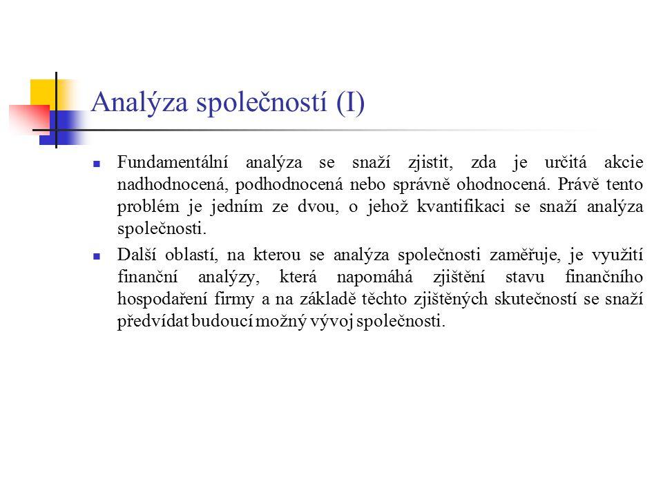 Analýza společností (I) Fundamentální analýza se snaží zjistit, zda je určitá akcie nadhodnocená, podhodnocená nebo správně ohodnocená. Právě tento pr
