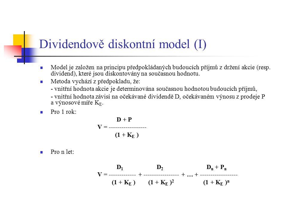 Dividendově diskontní model (I) Model je založen na principu předpokládaných budoucích příjmů z držení akcie (resp. dividend), které jsou diskontovány