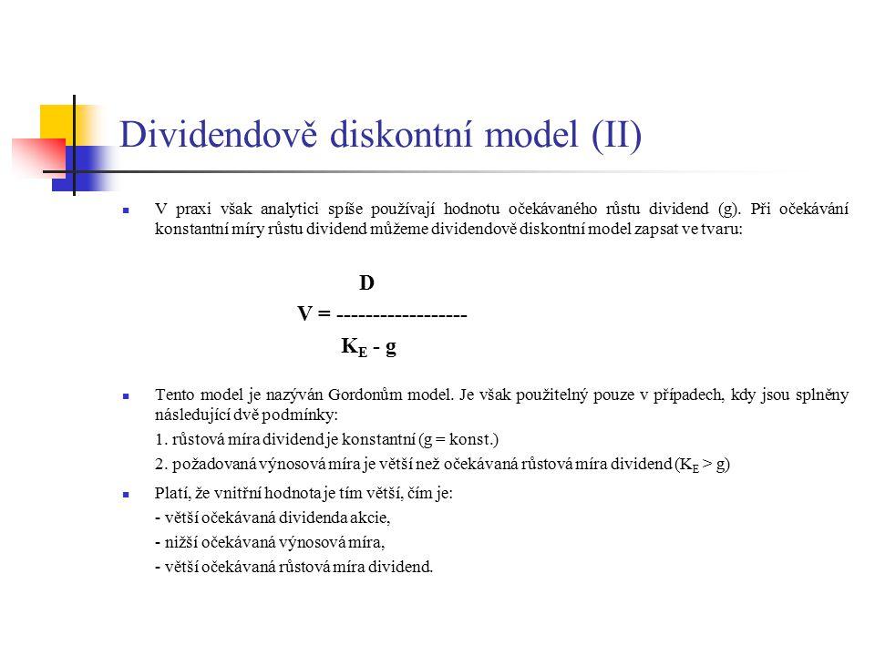 Dividendově diskontní model (II) V praxi však analytici spíše používají hodnotu očekávaného růstu dividend (g). Při očekávání konstantní míry růstu di