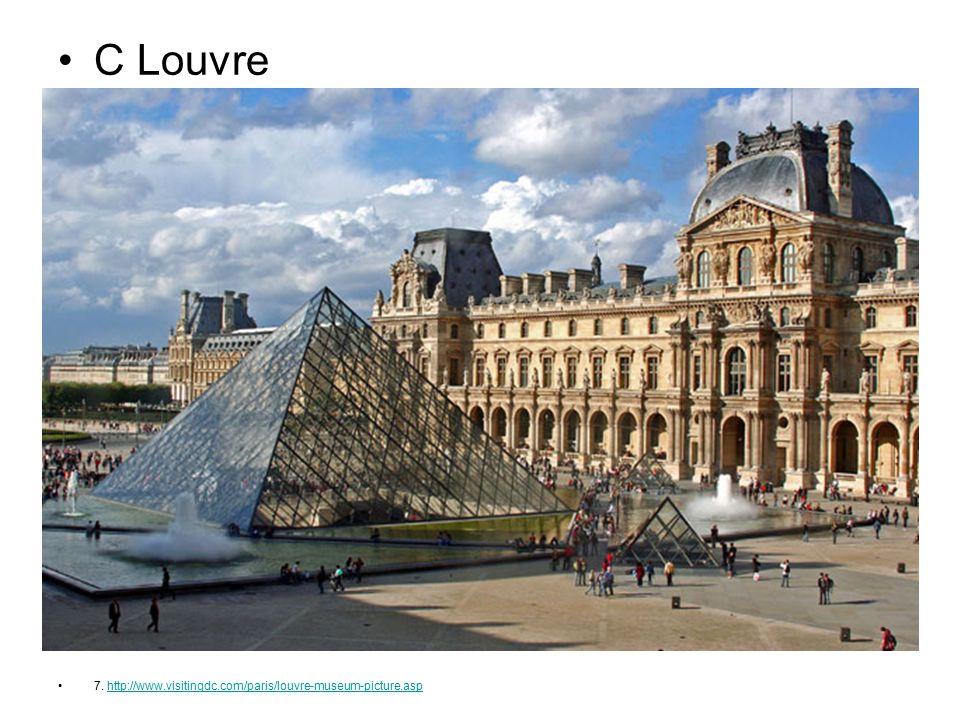C Louvre 7. http://www.visitingdc.com/paris/louvre-museum-picture.asphttp://www.visitingdc.com/paris/louvre-museum-picture.asp