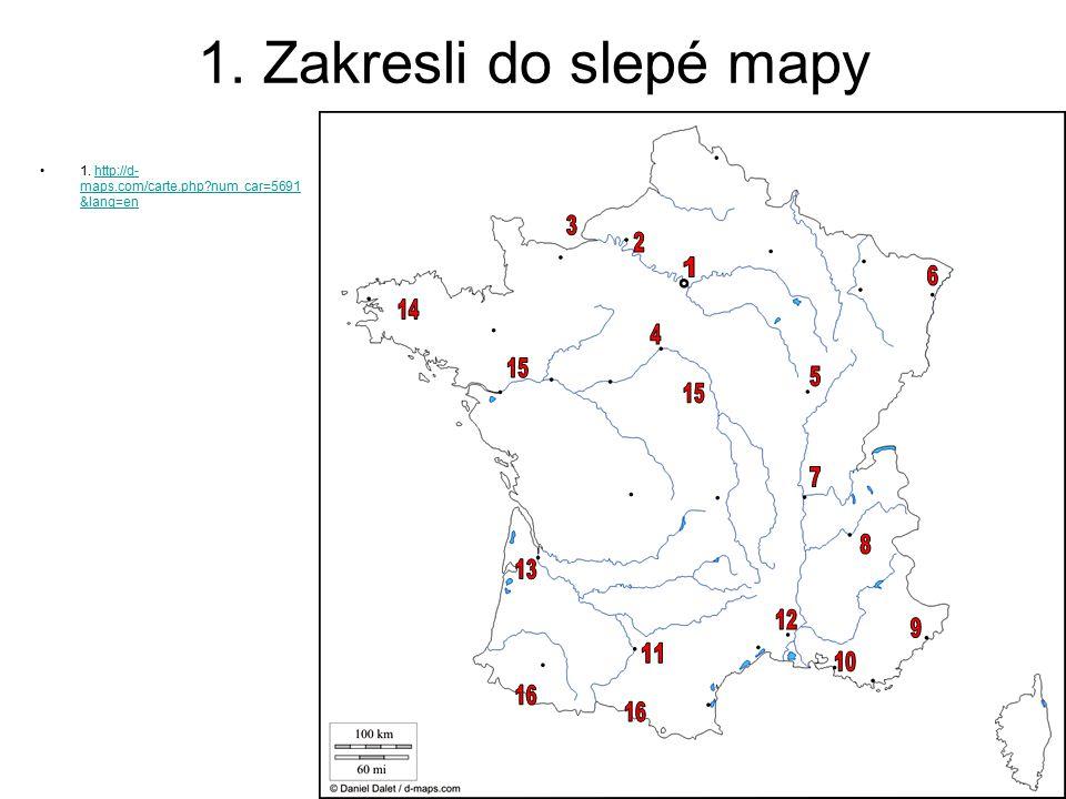 1. Zakresli do slepé mapy 1. http://d- maps.com/carte.php?num_car=5691 &lang=enhttp://d- maps.com/carte.php?num_car=5691 &lang=en