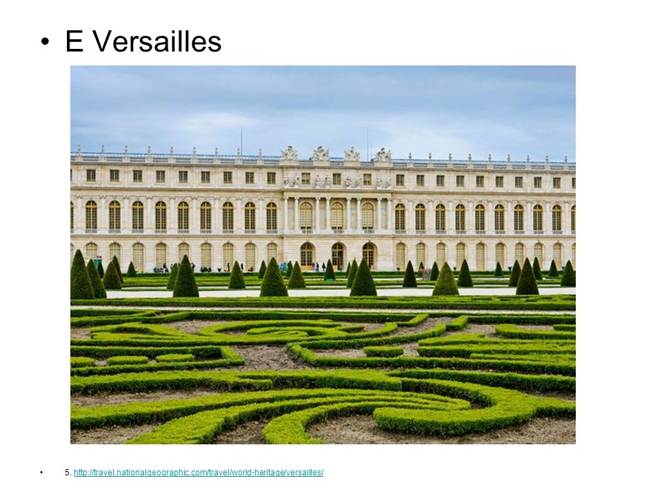 E Versailles 5. http://travel.nationalgeographic.com/travel/world-heritage/versailles/http://travel.nationalgeographic.com/travel/world-heritage/versa