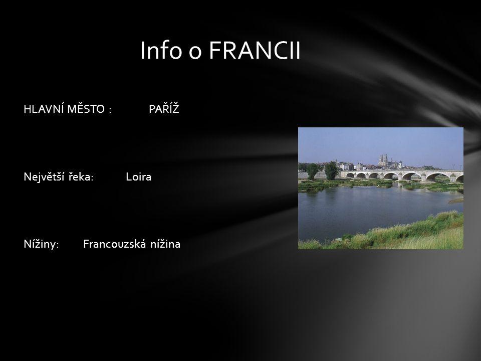 HLAVNÍ MĚSTO : PAŘÍŽ Největší řeka: Loira Nížiny: Francouzská nížina Info o FRANCII