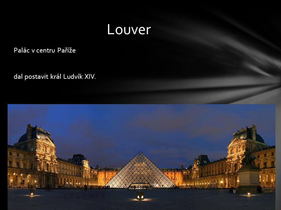 Palác v centru Paříže dal postavit král Ludvík XIV. Louver