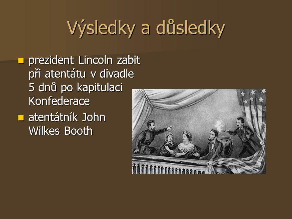 Výsledky a důsledky prezident Lincoln zabit při atentátu v divadle 5 dnů po kapitulaci Konfederace prezident Lincoln zabit při atentátu v divadle 5 dn