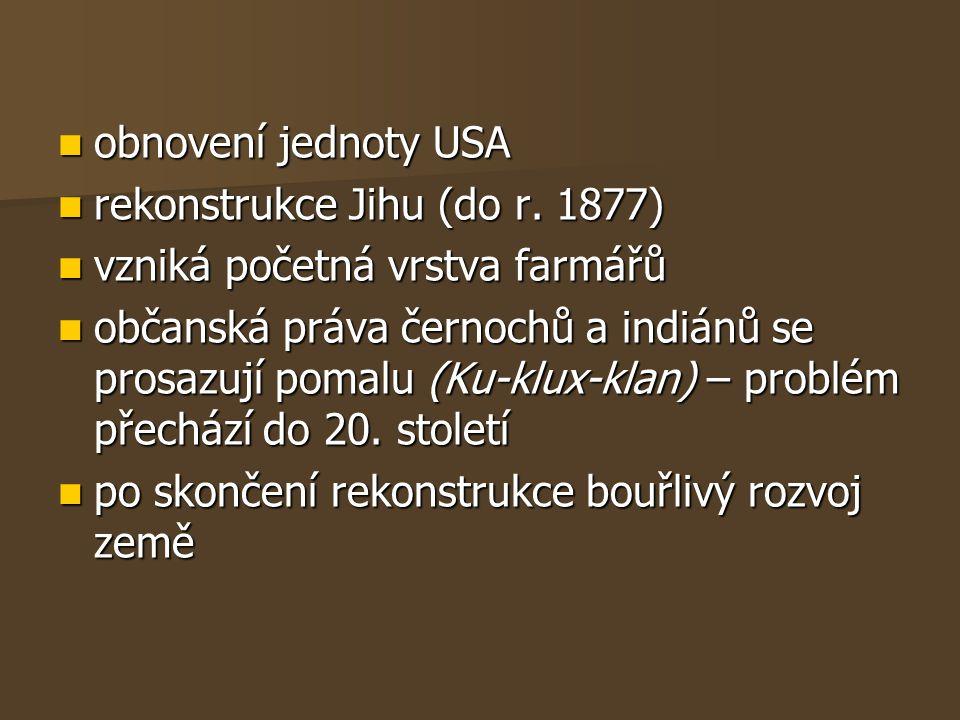 obnovení jednoty USA obnovení jednoty USA rekonstrukce Jihu (do r. 1877) rekonstrukce Jihu (do r. 1877) vzniká početná vrstva farmářů vzniká početná v