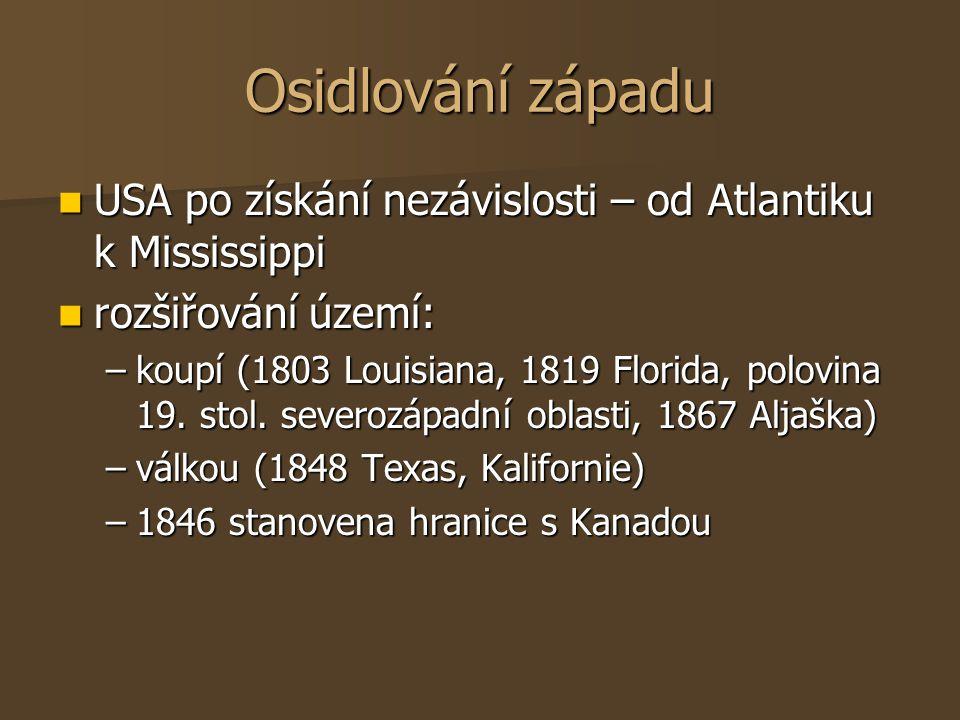 Osidlování západu USA po získání nezávislosti – od Atlantiku k Mississippi USA po získání nezávislosti – od Atlantiku k Mississippi rozšiřování území: