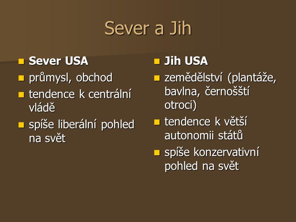 Sever a Jih Sever USA Sever USA průmysl, obchod průmysl, obchod tendence k centrální vládě tendence k centrální vládě spíše liberální pohled na svět s