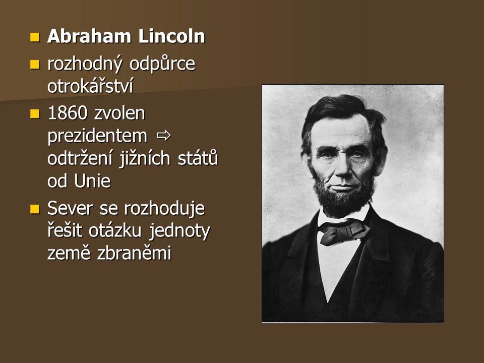 Abraham Lincoln Abraham Lincoln rozhodný odpůrce otrokářství rozhodný odpůrce otrokářství 1860 zvolen prezidentem  odtržení jižních států od Unie 186