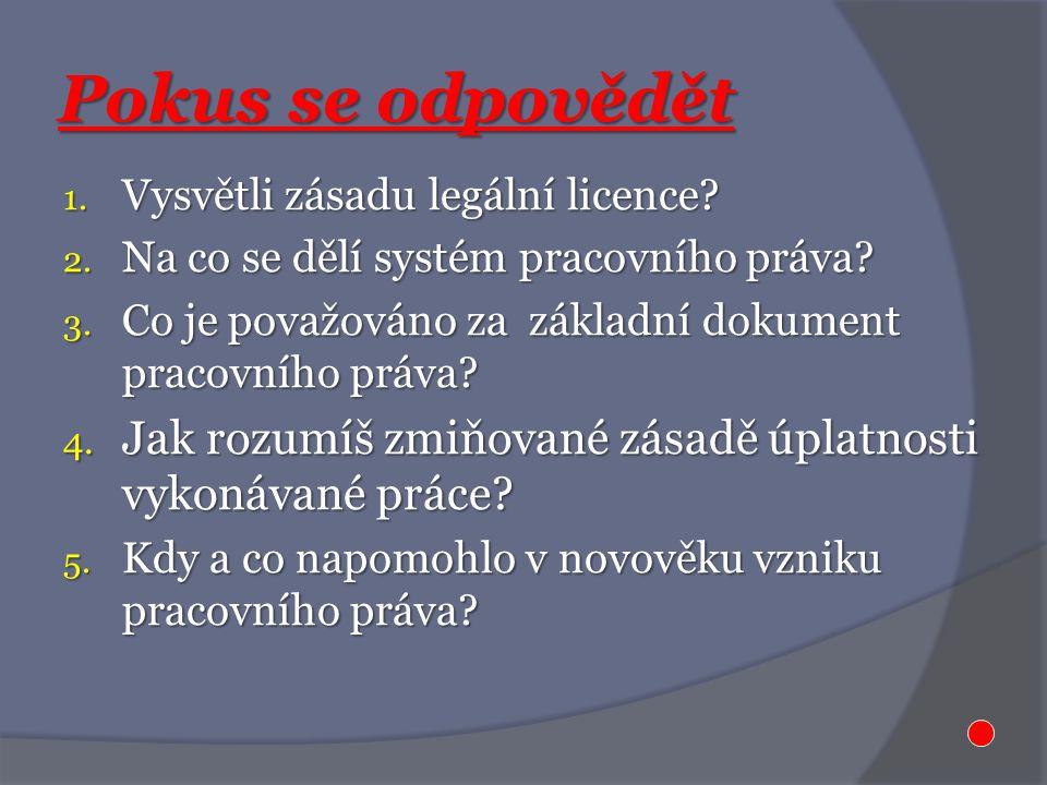 Pokus se odpovědět 1. Vysvětli zásadu legální licence.