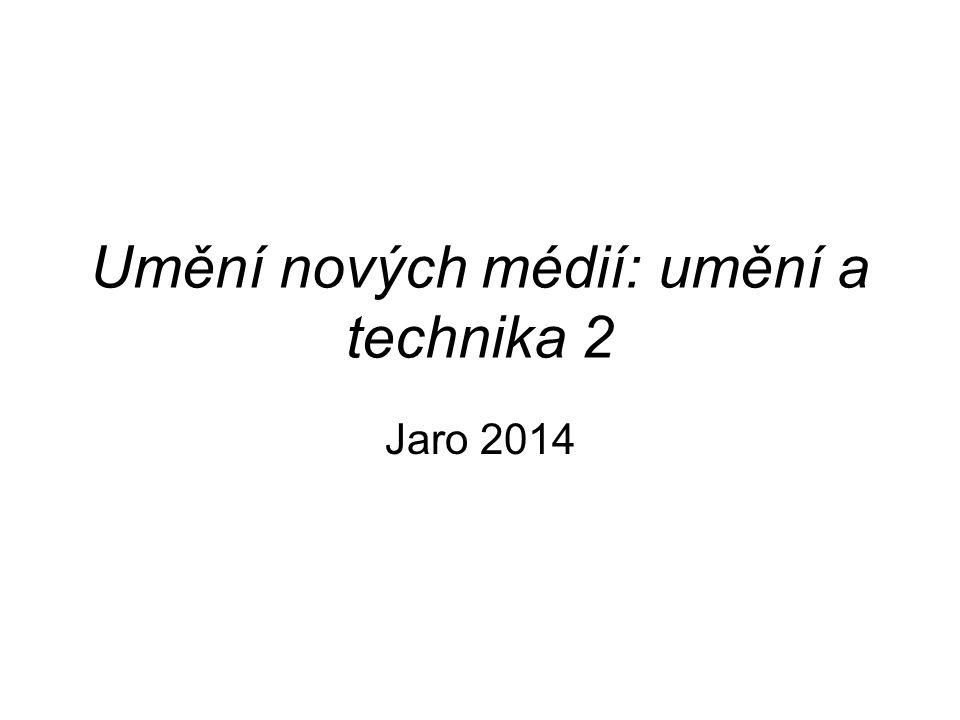 Umění nových médií: umění a technika 2 Jaro 2014