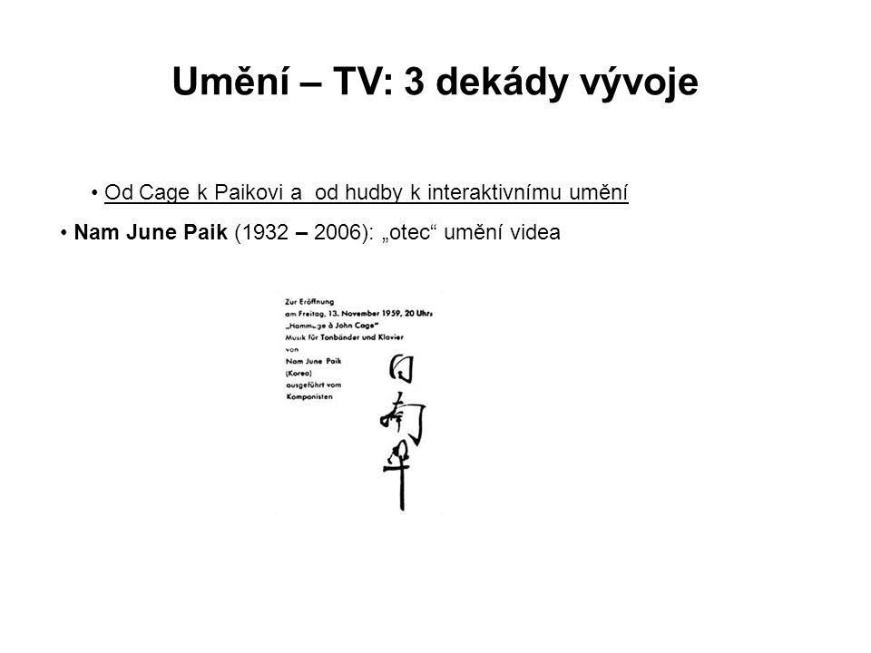 """Umění – TV: 3 dekády vývoje Od Cage k Paikovi a od hudby k interaktivnímu umění Nam June Paik (1932 – 2006): """"otec"""" umění videa"""