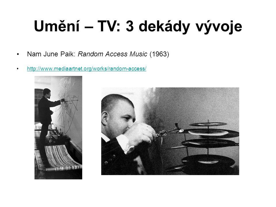 Umění – TV: 3 dekády vývoje Nam June Paik: Random Access Music (1963) http://www.mediaartnet.org/works/random-access/