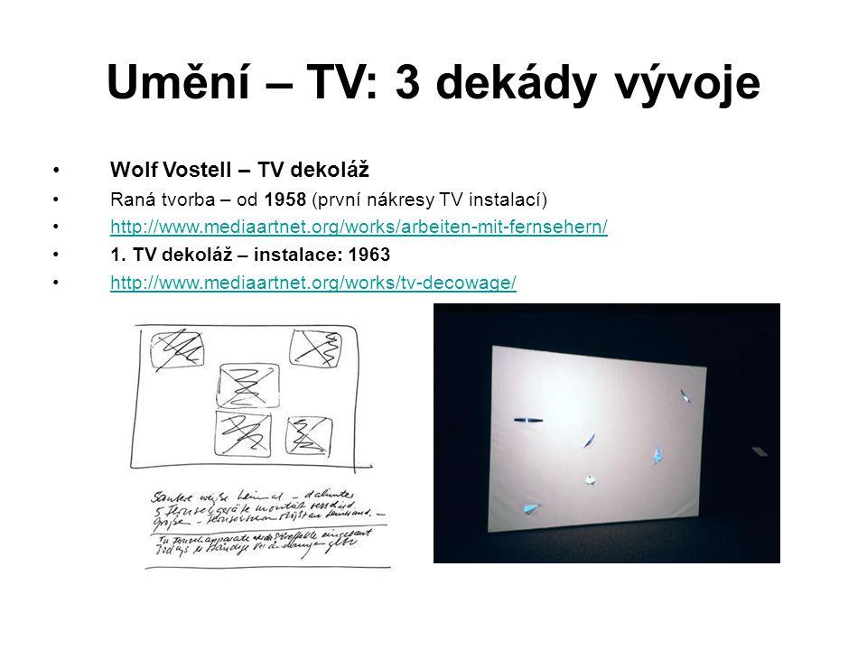 Umění – TV: 3 dekády vývoje Wolf Vostell – TV dekoláž Raná tvorba – od 1958 (první nákresy TV instalací) http://www.mediaartnet.org/works/arbeiten-mit