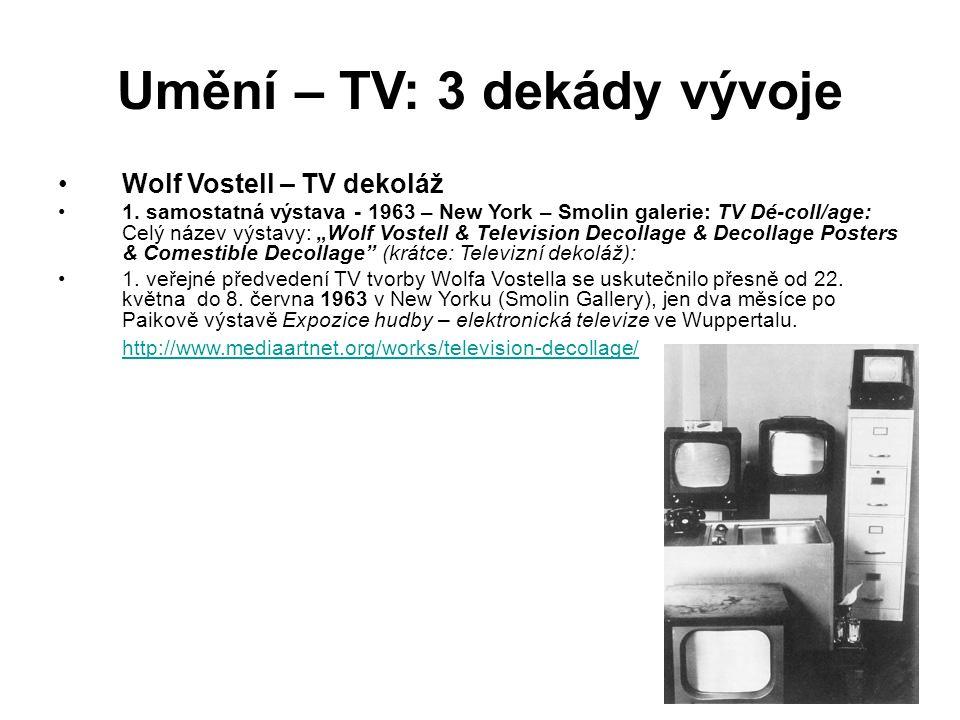 """Umění – TV: 3 dekády vývoje Wolf Vostell – TV dekoláž 1. samostatná výstava - 1963 – New York – Smolin galerie: TV Dé-coll/age: Celý název výstavy: """"W"""