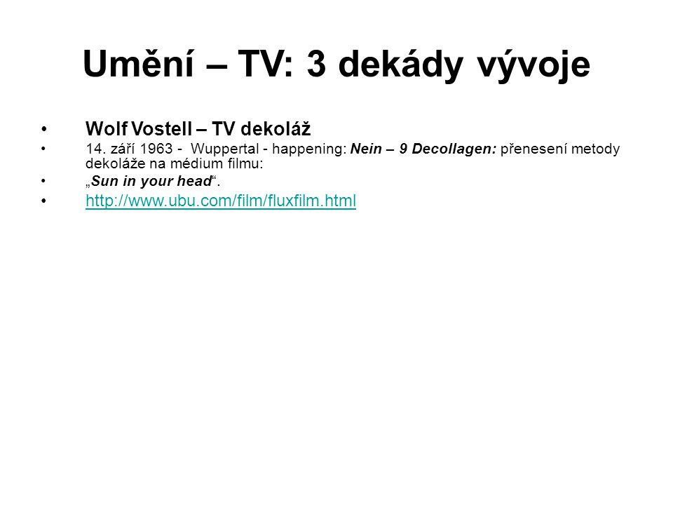 Umění – TV: 3 dekády vývoje Wolf Vostell – TV dekoláž 14. září 1963 - Wuppertal - happening: Nein – 9 Decollagen: přenesení metody dekoláže na médium
