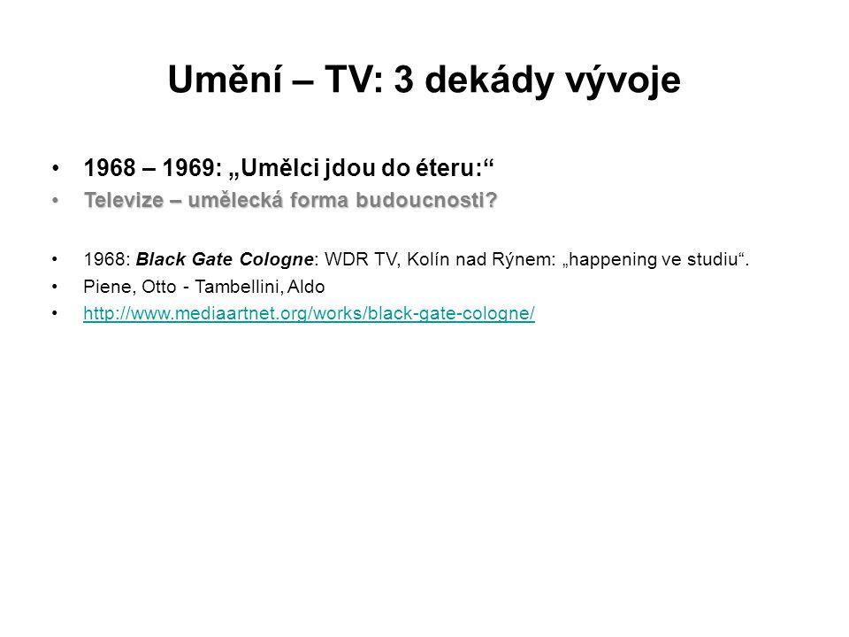 """Umění – TV: 3 dekády vývoje 1968 – 1969: """"Umělci jdou do éteru:"""" Televize – umělecká forma budoucnosti?Televize – umělecká forma budoucnosti? 1968: Bl"""