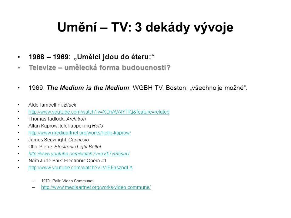 """Umění – TV: 3 dekády vývoje 1968 – 1969: """"Umělci jdou do éteru:"""" Televize – umělecká forma budoucnosti?Televize – umělecká forma budoucnosti? 1969: Th"""