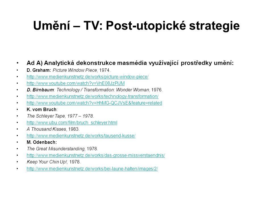 Umění – TV: Post-utopické strategie Ad A) Analytická dekonstrukce masmédia využívající prostředky umění: D. Graham: Picture Window Piece, 1974. http:/
