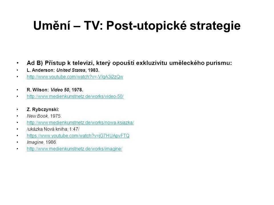 Umění – TV: Post-utopické strategie Ad B) Přístup k televizi, který opouští exkluzivitu uměleckého purismu: L. Anderson: United States, 1983. http://w