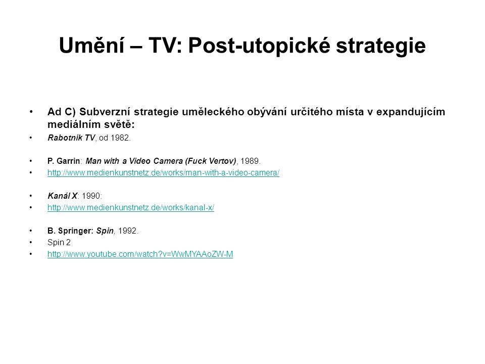 Umění – TV: Post-utopické strategie Ad C) Subverzní strategie uměleckého obývání určitého místa v expandujícím mediálním světě: Rabotnik TV, od 1982.