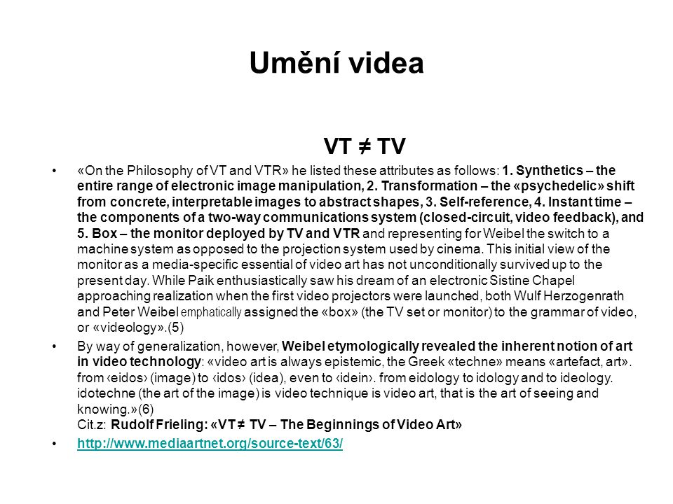 Umění videa VT ≠ TV «On the Philosophy of VT and VTR» he listed these attributes as follows: 1.