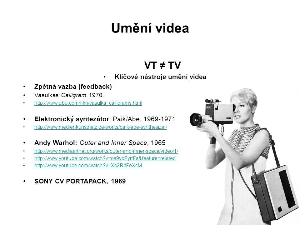 Umění videa VT ≠ TV Klíčové nástroje umění videa Zpětná vazba (feedback) Vasulkas: Calligram, 1970. http://www.ubu.com/film/vasulka_calligrams.html El