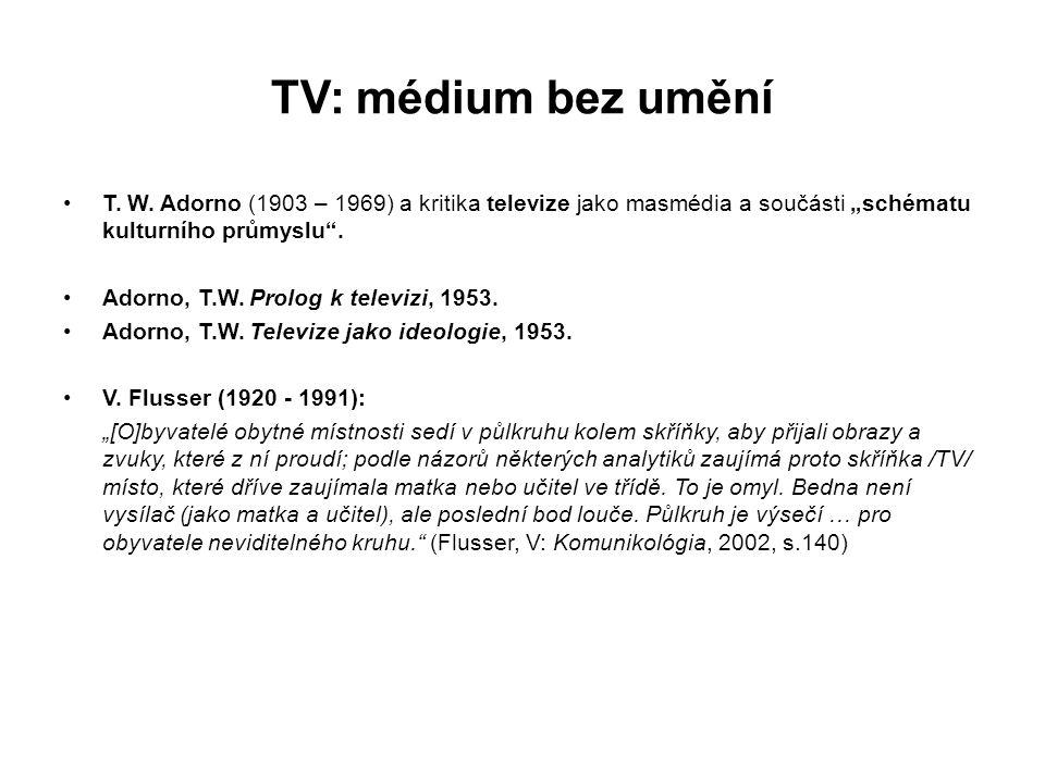 """TV: médium bez umění T. W. Adorno (1903 – 1969) a kritika televize jako masmédia a součásti """"schématu kulturního průmyslu"""". Adorno, T.W. Prolog k tele"""