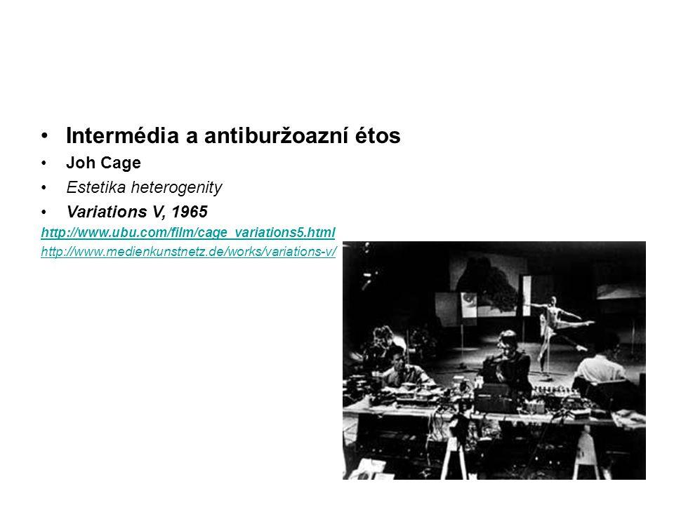 Intermédia a antiburžoazní étos Joh Cage Estetika heterogenity Variations V, 1965 http://www.ubu.com/film/cage_variations5.html http://www.medienkunst