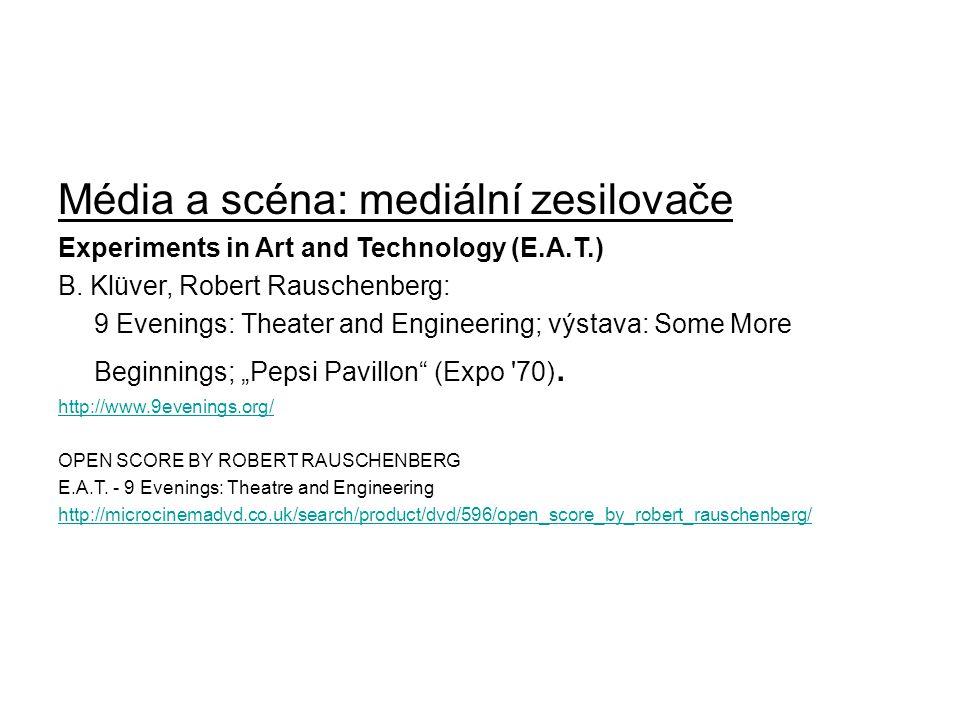 Média a scéna: mediální zesilovače Experiments in Art and Technology (E.A.T.) B. Klüver, Robert Rauschenberg: 9 Evenings: Theater and Engineering; výs