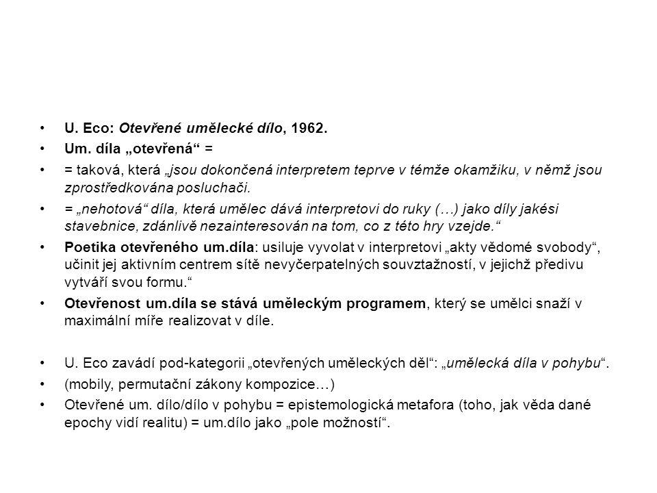"""U. Eco: Otevřené umělecké dílo, 1962. Um. díla """"otevřená"""" = = taková, která """"jsou dokončená interpretem teprve v témže okamžiku, v němž jsou zprostřed"""